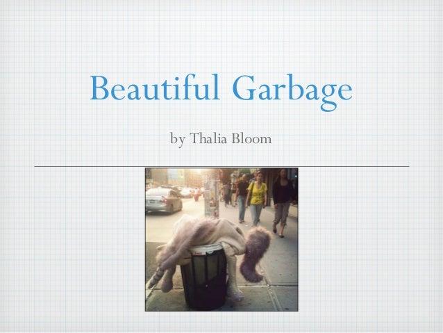 Beautiful Garbage by Thalia Bloom