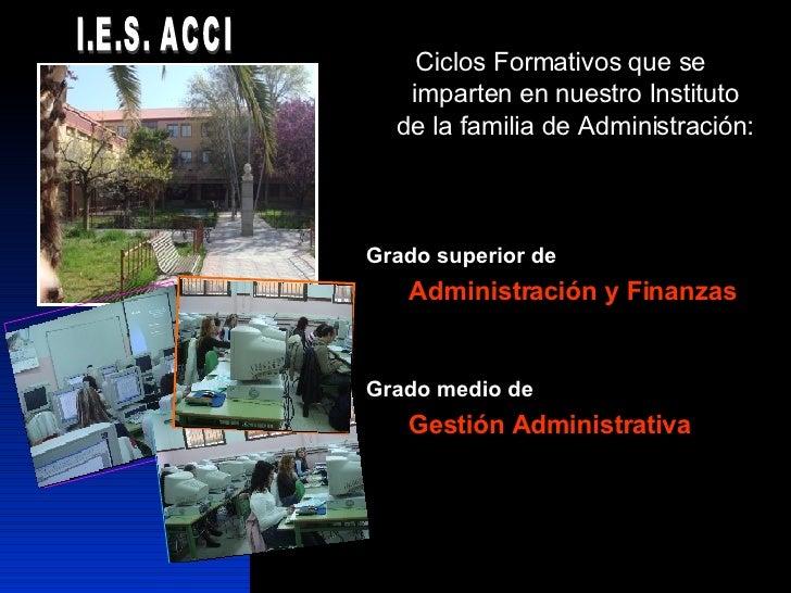 <ul><li>Ciclos Formativos que se imparten en nuestro Instituto de la familia de Administración: </li></ul><ul><li>Grado su...