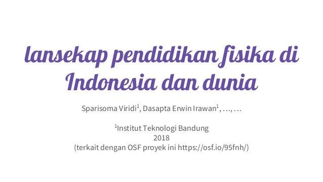 lansekap pendidikan fisika di Indonesia dan dunia Sparisoma Viridi1 , Dasapta Erwin Irawan1 , …, … 1 Institut Teknologi Ba...