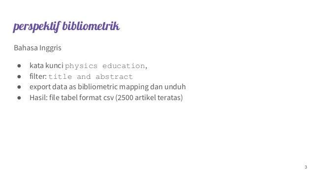 perspektif bibliometrik Bahasa Inggris ● kata kunci physics education, ● filter: title and abstract ● export data as bibli...