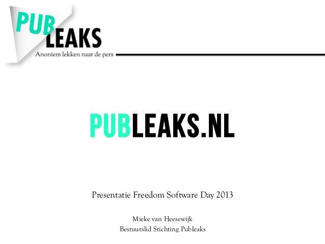 Publeaks.nl Presentatie Freedom Software Day 2013 Mieke van Heesewijk Bestuurslid Stichting Publeaks