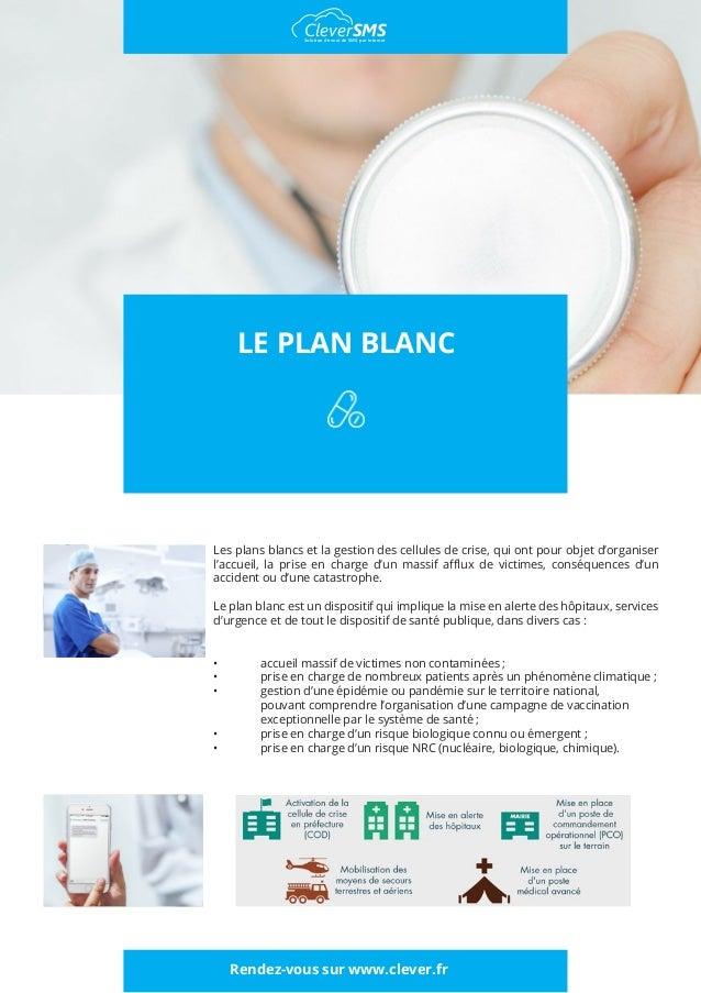 LE PLAN BLANC Les plans blancs et la gestion des cellules de crise, qui ont pour objet d'organiser l'accueil, la prise en ...