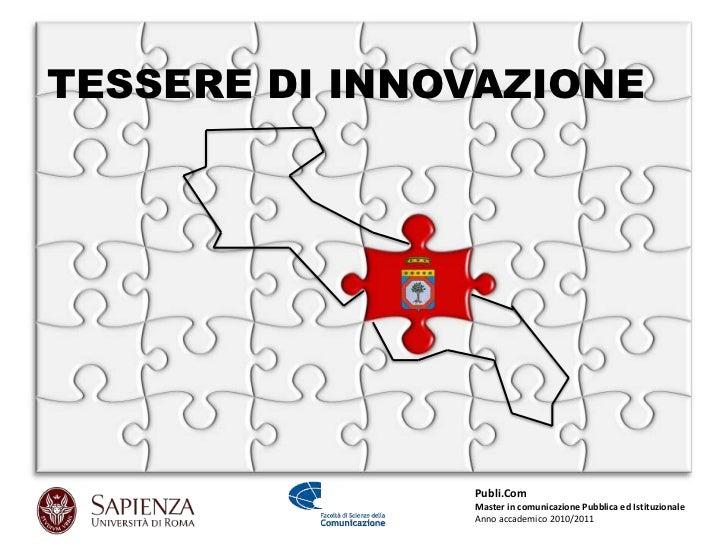 TESSERE DI INNOVAZIONE               Publi.Com               Master in comunicazione Pubblica ed Istituzionale            ...