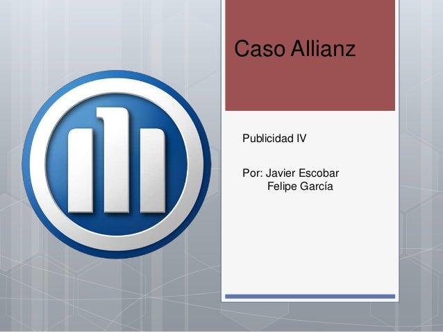Caso Allianz  Publicidad IV  Por: Javier Escobar  Felipe García