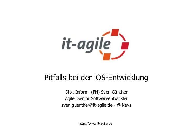 Pitfalls bei der iOS-Entwicklung       Dipl.-Inform. (FH) Sven Günther       Agiler Senior Softwareentwickler     sven.gue...