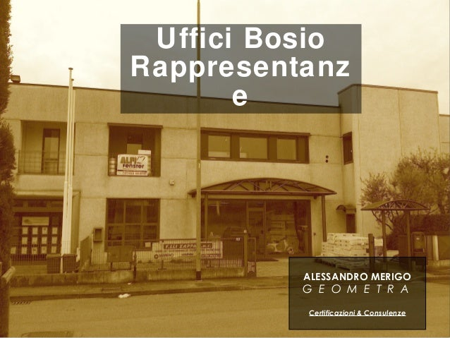 Uffici BosioRappresentanzeALESSANDRO MERIGOG E O M E T R ACertificazioni & Consulenze