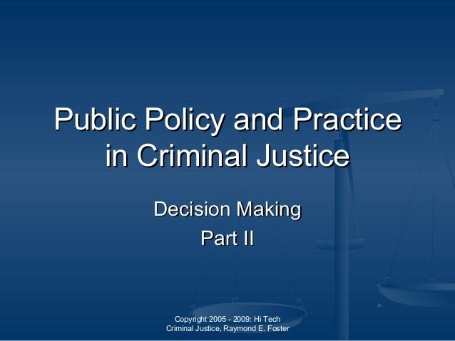 Copyright 2005 - 2009: Hi Tech Criminal Justice, Raymond E. Foster Public PolicyPublic Policy and Practiceand Practice in ...
