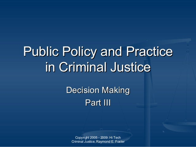 Copyright 2005 - 2009: Hi Tech Criminal Justice, Raymond E. Foster Public Policy and PracticePublic Policy and Practice in...
