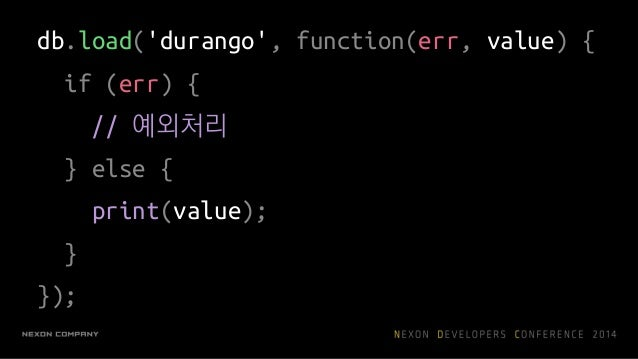 try: value = yield db.load('durango') except NotFound: # 예외처리 else: print value