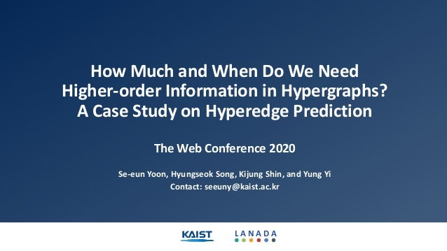 L A N A D A How Much and When Do We Need Higher-order Information in Hypergraphs? A Case Study on Hyperedge Prediction The...