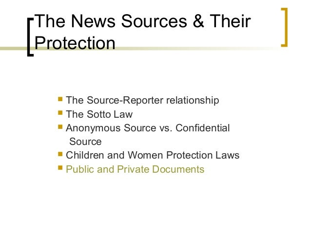 The News Sources & TheirProtection   The Source-Reporter relationship   The Sotto Law   Anonymous Source vs. Confidenti...