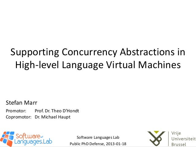 Supporting Concurrency Abstractions in   High-level Language Virtual MachinesStefan MarrPromotor:   Prof. Dr. Theo D'Hondt...