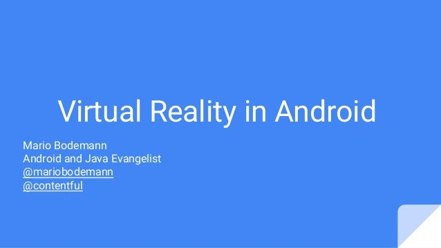 Mario Bodemann Android and Java Evangelist @mariobodemann @contentful Virtual Reality in Android