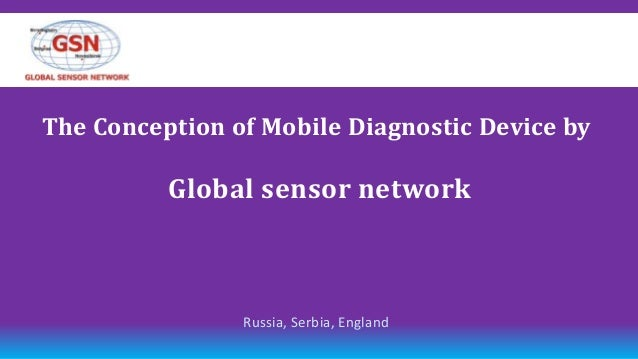 The Сonception of Mobile Diagnostic Device by          Global sensor network                Russia, Serbia, England
