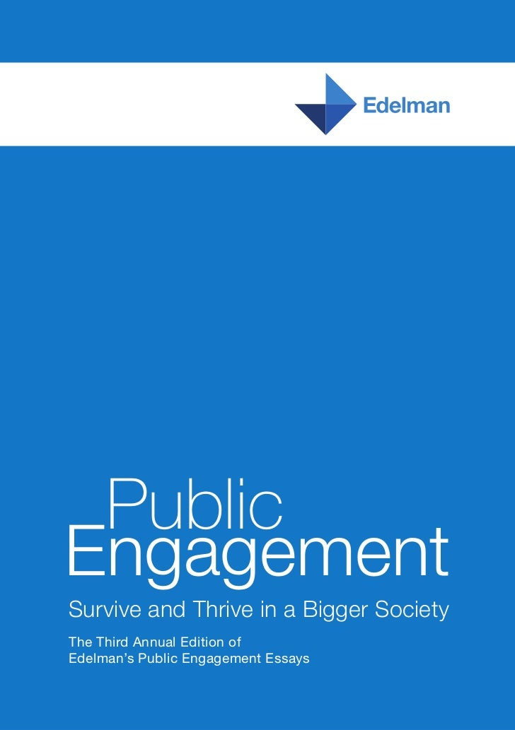 PublicEngagementSurvive and Thrive in a Bigger SocietyThe Third Annual Edition ofEdelman's Public Engagement Essays
