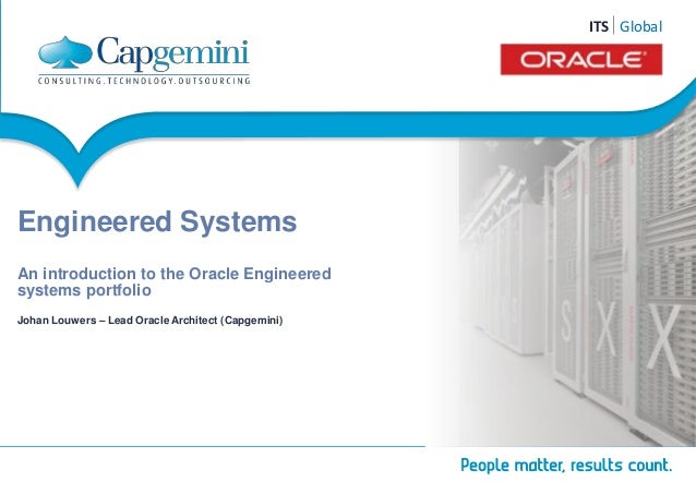 ITS ITGS loGbloablal  Capgemini Oracle Engineered Systems COE  Copyright © Capgemini 2012. All Rights Reserved 1  Engineer...