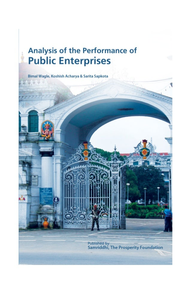 Analysis of the Performance of Public Enterprises Bimal Wagle, Koshish Acharya & Sarita Sapkota  July 2013  Published by  ...