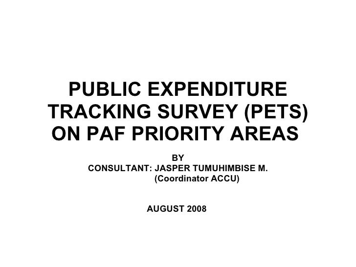 PUBLIC EXPENDITURE TRACKING SURVEY (PETS) ON PAF PRIORITY AREAS   BY CONSULTANT: JASPER TUMUHIMBISE M.   (Coordinator ACCU...