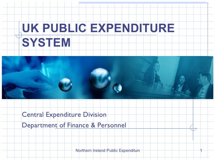 UK PUBLIC EXPENDITURE SYSTEM Central Expenditure Division Department of Finance & Personnel