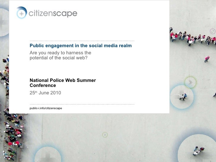 Public engagement in the social media realm Are you ready to harness the potential of the social web? National Police Web ...