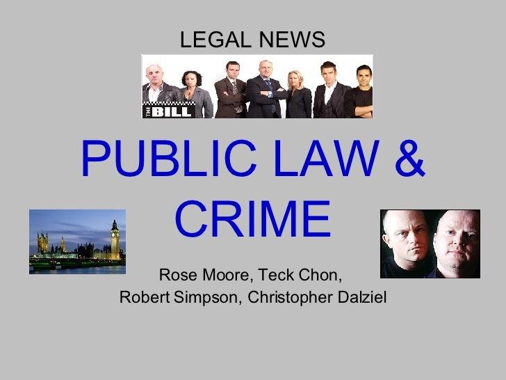PUBLIC LAW & CRIME Rose Moore, Teck Chon,  Robert Simpson, Christopher Dalziel LEGAL NEWS