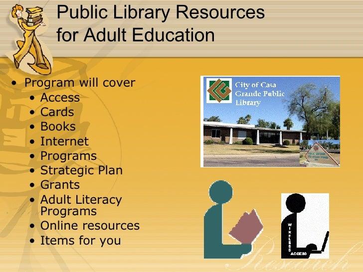 Public Library Resources  for Adult Education <ul><li>Program will cover </li></ul><ul><ul><li>Access </li></ul></ul><ul><...