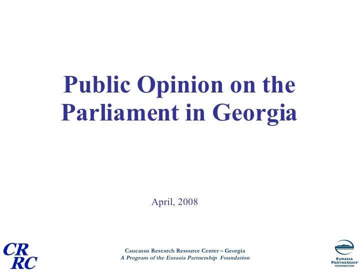 Public Opinion on the Parliament in Georgia   April, 2008