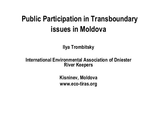 Public Participation in Transboundary issues in Moldova Ilya Trombitsky International Environmental Association of Dnieste...