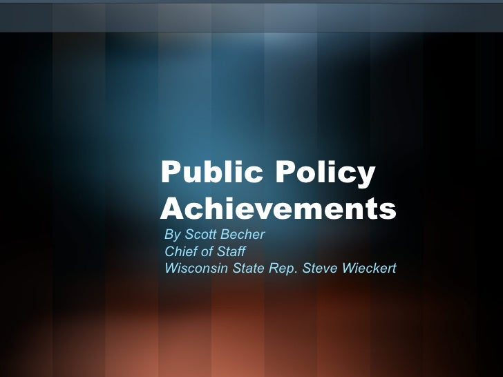 Public Policy Achievements  By Scott Becher Chief of Staff  Wisconsin State Rep. Steve Wieckert