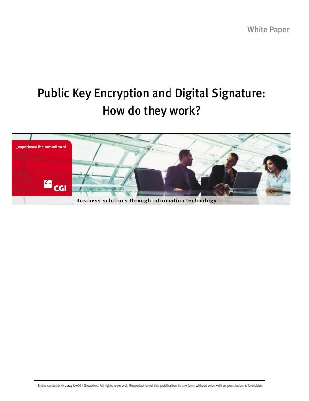 Public Key Encryption and Digital Signature: How do they work? Entire contents © 2004 by CGI Group Inc. All rights reserve...