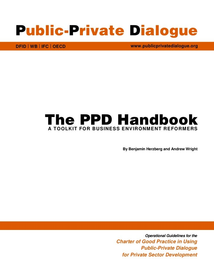 Public-Private DialogueDFID   WB   IFC   OECD                 www.publicprivatedialogue.org            The PPD Handbook   ...