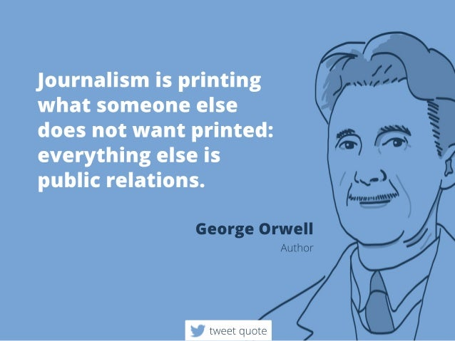 Journalism Isprinting Whatsomeoneelse Doesnotwantprinted Everythinge Interesting Journalism Quotes