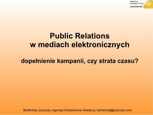 AGENCJA INTERA KTYWNÄ  ADWEB. PL  Public Relations w mediach elektronicznych  dopełnienie kampanii,  czy strata czasu?   B...