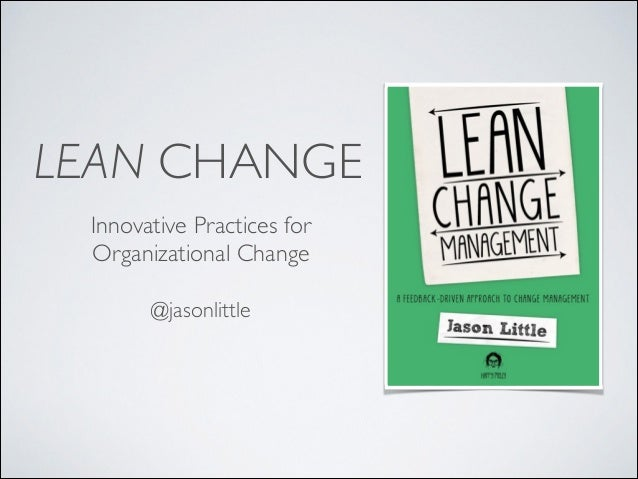 LEAN CHANGE Innovative Practices for 	  Organizational Change @jasonlittle