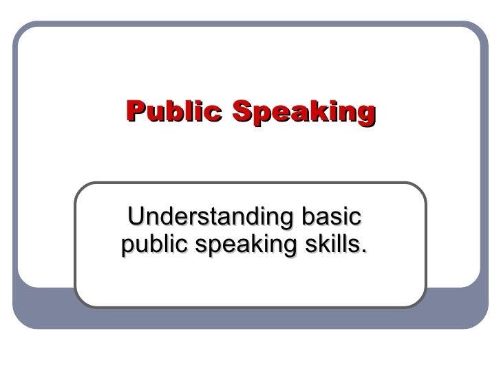 Public Speaking Understanding basic public speaking skills.