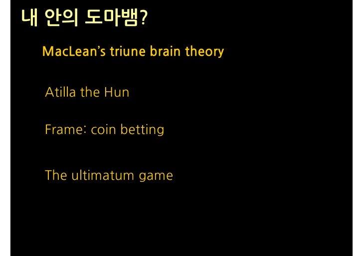 내 안의 도마뱀?  MacLean's triune brain theory    Atilla the Hun   Frame: coin betting    The ultimatum game