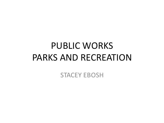 PUBLIC WORKSPARKS AND RECREATION     STACEY EBOSH
