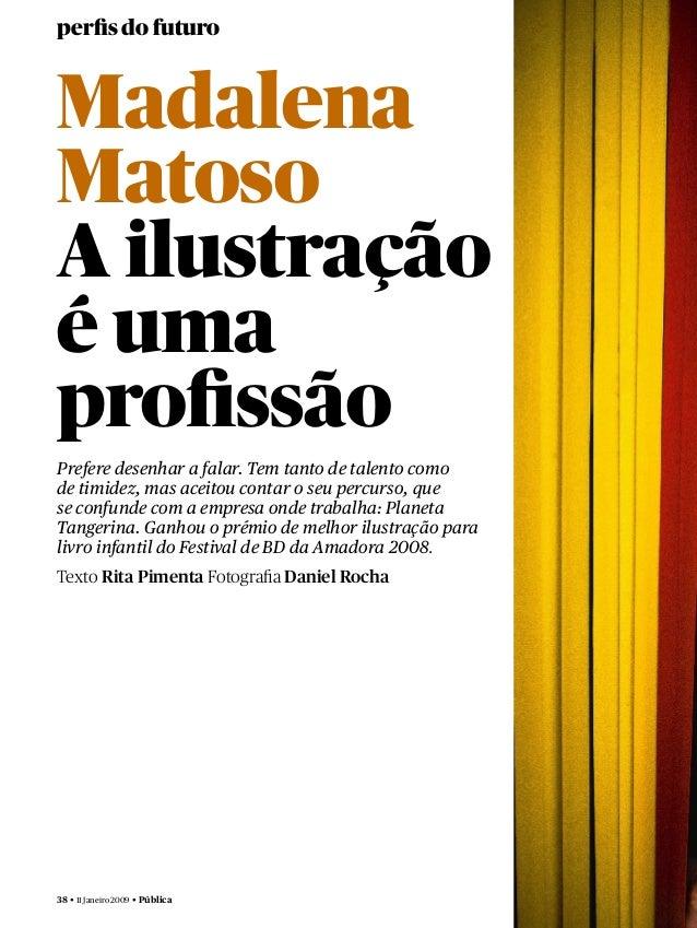 38 • 11 Janeiro 2009 • Pública perfis do futuro Madalena Matoso A ilustração é uma profissão Prefere desenhar a falar. Tem t...