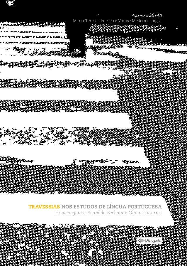 Maria Teresa Tedesco e Vanise Medeiros (orgs.) travessias nos estudos de língua portuguesa Homenagem a Evanildo Bechara e ...