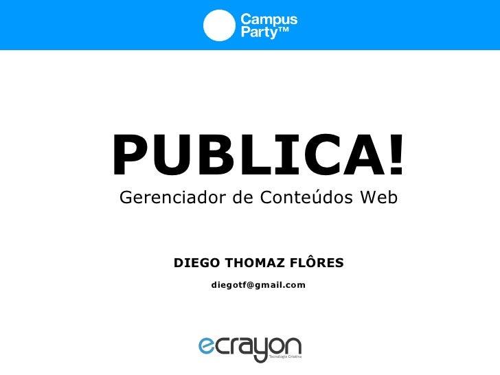 PUBLICA! Gerenciador de Conteúdos Web DIEGO THOMAZ FLÔRES [email_address]