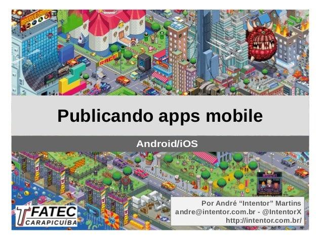 """Por André """"Intentor"""" Martins andre@intentor.com.br - @IntentorX http://intentor.com.br/ Publicando apps mobile Android/iOS"""