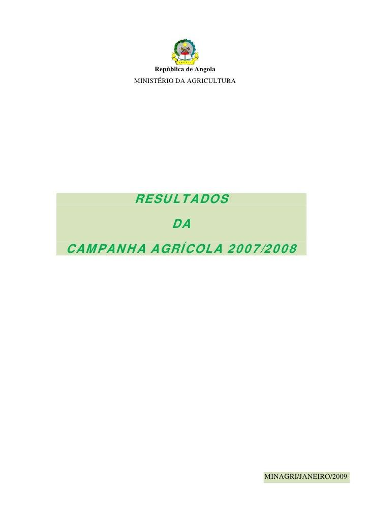 República de Angola        MINISTÉRIO DA AGRICULTURA             RESULTADOS                  DA CAMPANHA AGRÍCOLA 2007/200...
