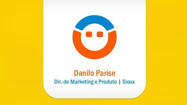 Danilo Parise Dir. de Marketing e Produto | Sioux