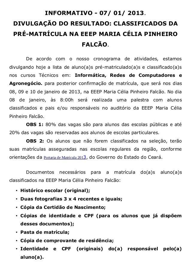 INFORMATIVO - 07/ 01/ 2013. DIVULGAÇÃO DO RESULTADO: CLASSIFICADOS DA PRÉ-MATRÍCULA NA EEEP MARIA CÉLIA PINHEIRO          ...