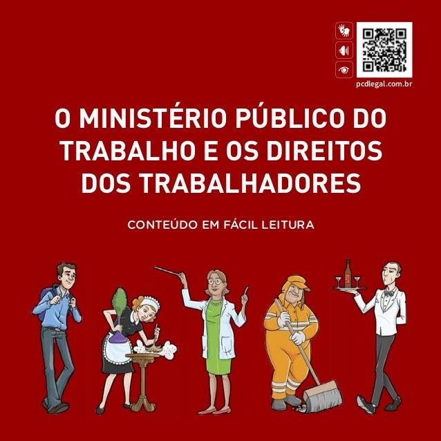A O MINISTÉRIO PÚBLICO DO TRABALHO E OS DIREITOS DOS TRABALHADORES CONTEÚDO EM FÁCIL LEITURA pcdlegal.com.br