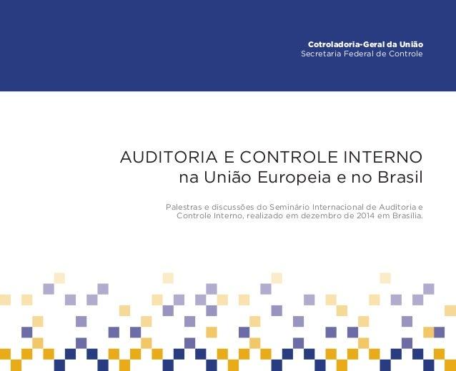 AUDITORIA E CONTROLE INTERNO na União Europeia e no Brasil Palestras e discussões do Seminário Internacional de Auditoria ...