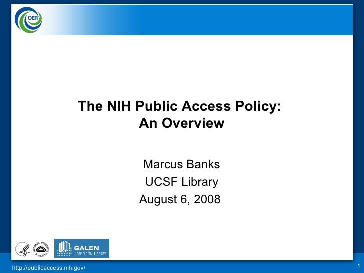 The NIH Public Access Policy:  An Overview Marcus Banks UCSF Library August 6, 2008