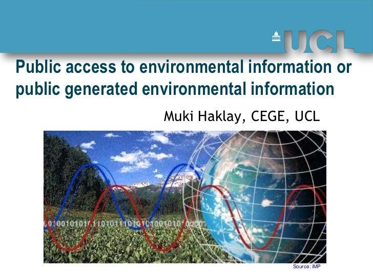 Public access to environmental information orpublic generated environmental information                   Muki Haklay, CEG...