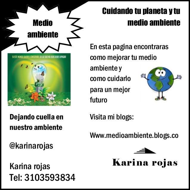 Cuidando tu planeta y tu medio ambiente Karina rojas En esta pagina encontraras como mejorar tu medio ambiente y como cuid...