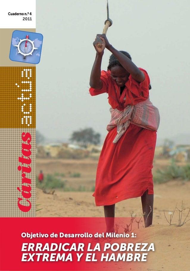 Cuaderno n.º 4       2011  Cáritas       Objetivo de Desarrollo del Milenio 1:       ERRADICAR LA POBREZA       EXTREMA Y ...